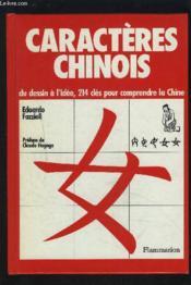 Caractères chinois ; du dessin à l'idée, 214 clés pour comprendre la Chine - Couverture - Format classique