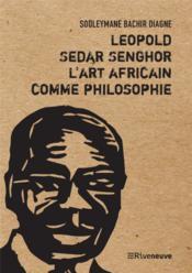 Léopold Sedar Senghor, l'art africain comme philosophie - Couverture - Format classique