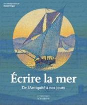 Écrire la mer ; de l'Antiquité à nos jours - Couverture - Format classique