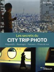 Les secrets du city trip photo ; préparatifs, repérages, parcours, prises de vue - Couverture - Format classique