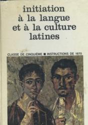 Initiation A La Langue Et A La Culture Latines - Classe De Cinquieme - Instruction De 1970 - Couverture - Format classique