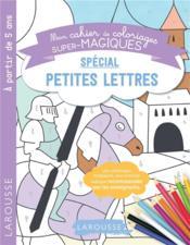Mon cahier de coloriages super-magiques ; spécial petites lettres - Couverture - Format classique