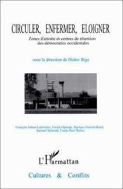 Circuler, enfermer, éloigner ; zones d'attente et centres de rétention des démocraties occidentales - Couverture - Format classique