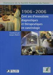 Cent ans d'innovations diagnostiques et thérapeutiques en cancérologie, 1906-2006 - Intérieur - Format classique