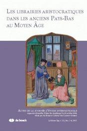 Revue Le Moyen Age N.113.4 ; Les Librairies Aristocratiques Dans Les Anciens Pays-Bas Au Moyen-Age - Intérieur - Format classique