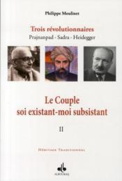 Le couple soi existant-moi subsistant t.2 : trois révolutionnaires : Prajnanpad, Sadra, Heidegger - Couverture - Format classique