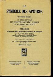 LE SYMBOLE DES APÔTRES 3e partie - le rédempteur les souffrances du christ la passion de jésus - Sermons prononcés dans l'église de l'Université de Budapest - Couverture - Format classique