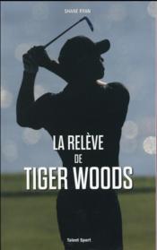 La relève de Tiger Woods - Couverture - Format classique