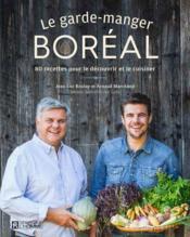 Le garde-manger Boréal ; 80 recettes pour le découvrir et le cuisiner - Couverture - Format classique