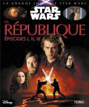 LA GRANDE IMAGERIE STAR WARS ; la république ; épisodes I, II, III - Couverture - Format classique