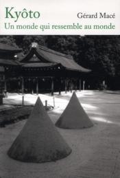 Kyoto, un monde qui ressemble au monde - Couverture - Format classique