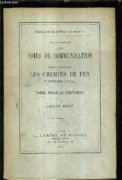 Droit Romain Les Voies De Communication - Droit Francais Les Chemins De Fer D'Interet Local - These Pour Le Doctorat - Faculte De Droit De Paris. - Couverture - Format classique