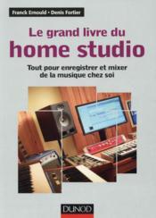 Le grand livre du Home Studio ; tout pour enregistrer et mixer de la musique chez soi - Couverture - Format classique