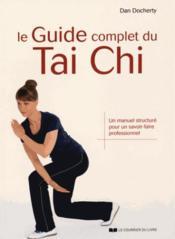 Le guide complet du tai chi ; un manuel structuré pour un savoir-faire professionnel - Couverture - Format classique