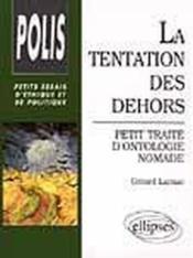 La Tentation Des Dehors Petit Traite D'Ontologie Nomade Petits Essais D'Ethique Et De Politique - Couverture - Format classique