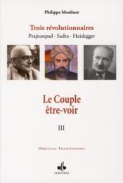 Couple Etre Et Voir (Le) : Trois Revolutionnaires Prajnanpad - Sadra - Heidegger (Iii) - Couverture - Format classique