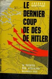 Le Dernier Coup De Des De Hitler. La Bataille Des Ardennes. Decembre 1944. - Couverture - Format classique