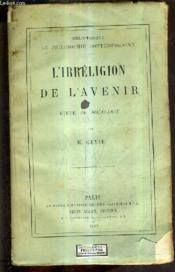 L'Irreligion De L'Avenir - Etude De Sociologie. - Couverture - Format classique