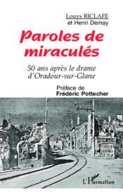 Paroles de miraculés ; 50 ans aprés le drame d'Oradour-sur-Glane - Couverture - Format classique