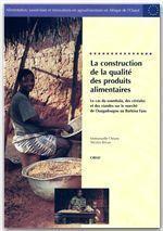 La construction de la qualité des produits alimentaires ; le cas du soumbala, des céréales et des viandes sur le marché de Ouagadougou au Burkina Faso - Couverture - Format classique