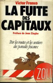 La Fuite Des Capitaux.Par Les Routes Et Les Sentiers Des Paradis Fiscaux.Preface De Jean Ziegler. - Couverture - Format classique