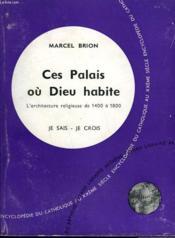 Ces Palais Ou Dieu Habite. Collection Je Sais-Je Crois N° 124. Encyclopedie Du Catholique Au Xxeme. - Couverture - Format classique