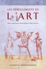 Les dérèglements de l'art ; formes et procédures de l'illégitimité culturelle en France - Couverture - Format classique