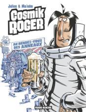 Cosmik Roger t.4 ; les rendes-vous des anneaux - Couverture - Format classique