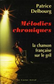 Melodies chroniques - la chanson francaise sur le gril - Couverture - Format classique