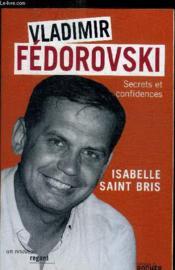 Vladimir Fedorovski ; secrets et confidences - Couverture - Format classique