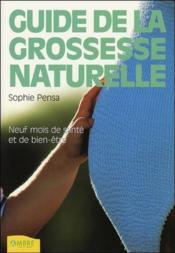 Le guide de la grossesse naturelle - neuf mois de sante et de bien-etre - Couverture - Format classique