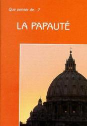 Que Penser De... ? ; La Papauté - Couverture - Format classique