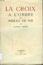La Croix A L'Ombre Du Rideau De Fer - Couverture - Format classique