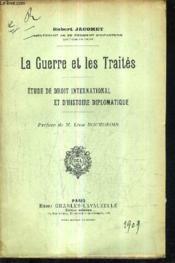 La Guerre Et Les Traites - Etude De Droit International Et D'Histoire Diplomatique. - Couverture - Format classique