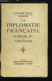 La Diplomatie Française, d'Henri IV à Vargennes. - Couverture - Format classique