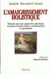 L'amaigrissement holistique ; maigrir par une approche physique, mentale, intellectuelle, émotionnelle et spirituelle - Intérieur - Format classique
