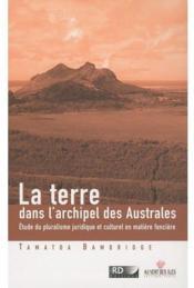 La terre dans l'archipel des îles australes ; étude du pluralisme juridique et culturel en matière foncière - Couverture - Format classique