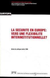La sécurité en Europe ; vers une flexibilité interinstitutionnelle ? - Couverture - Format classique