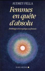 Femmes en quête d'absolu ; anthologie de la mystique au féminin - Couverture - Format classique