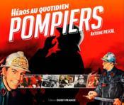 Pompiers, héros au quotidien - Couverture - Format classique