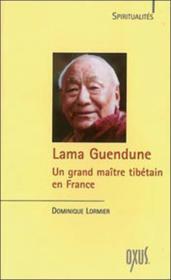 Lama Guendune ; un grand maître tibétain en France - Couverture - Format classique