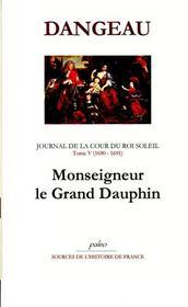 Journal de la cour du roi soleil t.5 (1690-1691) ; Monseigneur le Grand Dauphin - Intérieur - Format classique