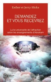 Demandez et vous recevrez ; la loi universelle de l'attraction selon les enseignements d'Abraham - Couverture - Format classique
