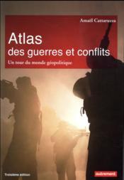 Atlas des guerres et conflits ; un tour du monde géopolitique (3e édition) - Couverture - Format classique