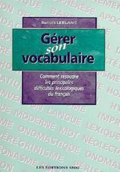Gerer son vocabulaire, comment resoudre les principales difficultes lexicologiques du francais. - Couverture - Format classique
