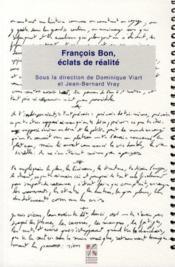François Bon ; éclats de réalité - Couverture - Format classique