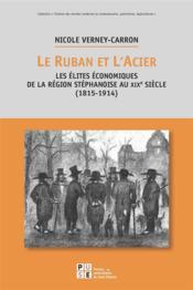 Le ruban et l'acier ; les élites économiques de la région stéphanoise au XIXe siècle (1815-1914) - Couverture - Format classique