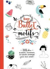 Easy bullet motifs ; 1001 idées de dessins, d'ornements, de nuanciers ultrafaciles pour mon carnet - Couverture - Format classique