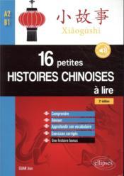 16 petites histoires chinoises à lire avec exercices corrigés ; comprendre, réviser, approfondir son vocabulaire - Couverture - Format classique