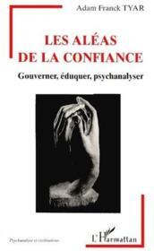 Les aléas de la confiance ; gouverner, éduquer, psychanalyser - Couverture - Format classique